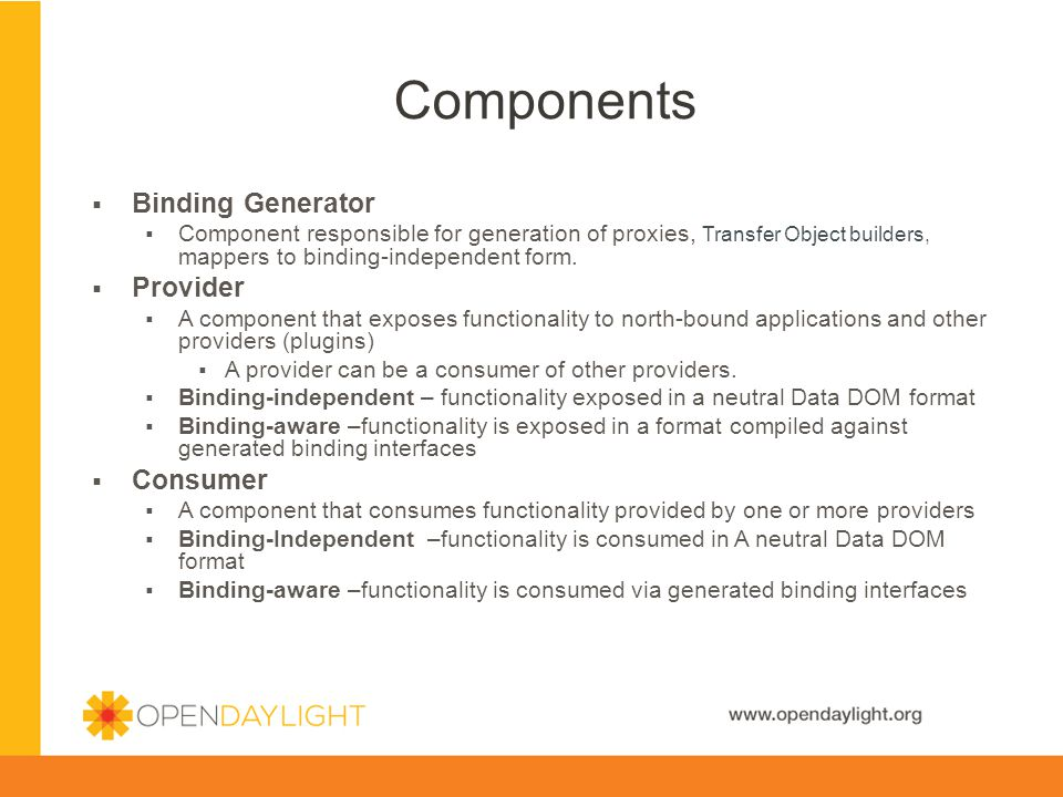 www.opendaylight.org Binding Generator Component responsible for generation of proxies, Transfer Object builders, mappers to binding-independent form.