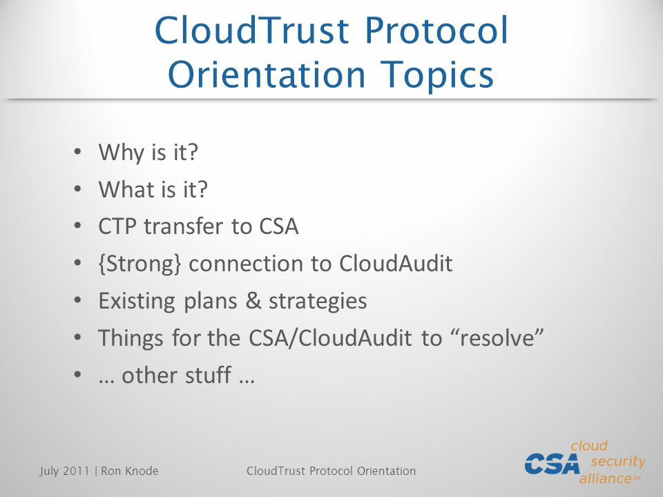 CloudTrust Protocol Orientation Topics Why is it. What is it.