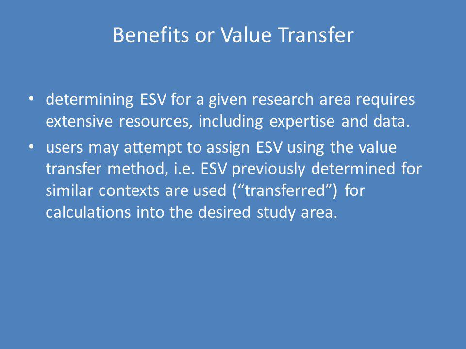 Benefits or Value Transfer determining ESV for a given research area requires extensive resources, including expertise and data. users may attempt to