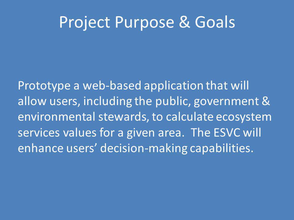 Project Purpose & Goals Prototype a web-based application that will allow users, including the public, government & environmental stewards, to calcula