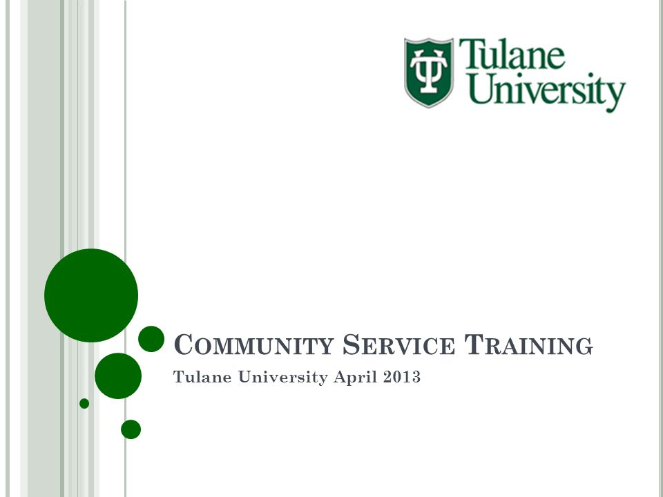 C OMMUNITY S ERVICE T RAINING Tulane University April 2013