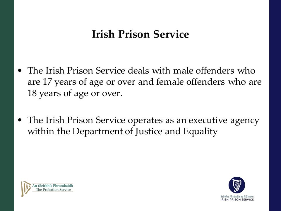 Irish Prison Service 14 Prisons Irish Prison Service operating budget for 2012 is 312m Prisoners 2007 - 3,321 prisoners 2011 4,389 prisoners (an increase of over 32%) Committals 2007 11,934 2011 17,318 (an increase of over 45%)