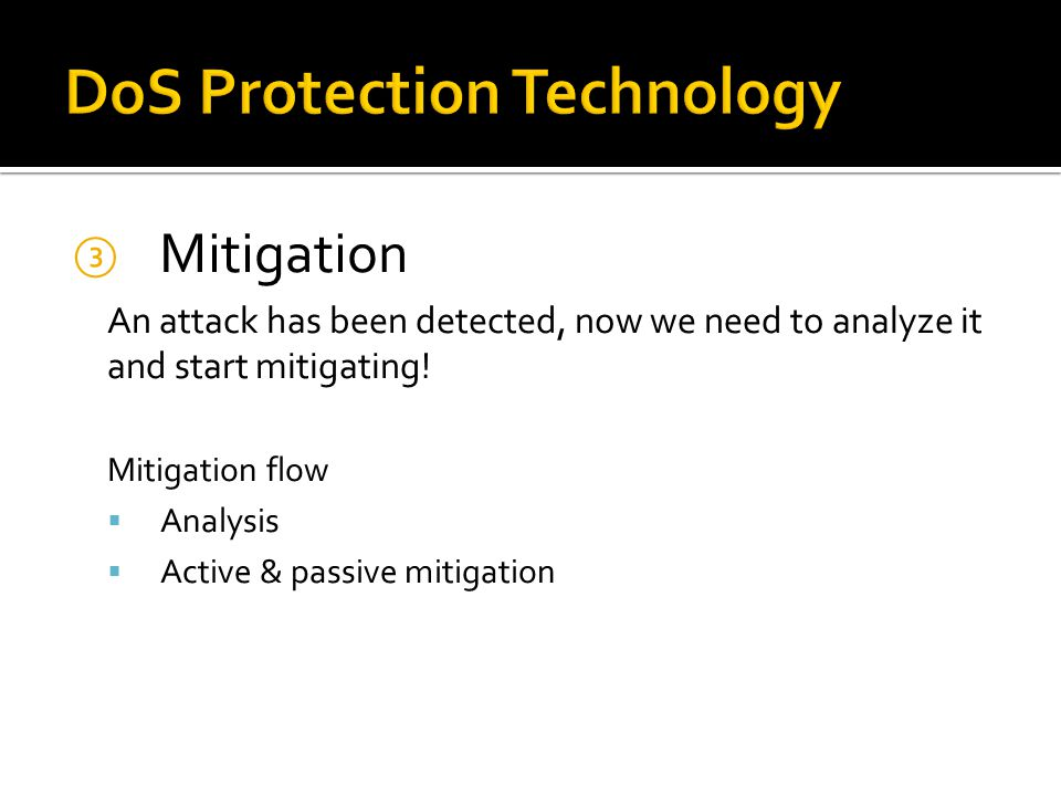 An attack has been detected, now we need to analyze it and start mitigating! Mitigation flow Analysis Active & passive mitigation