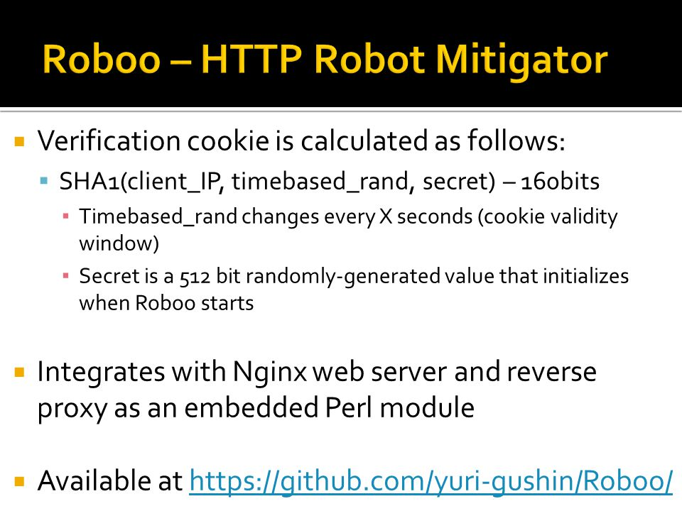Verification cookie is calculated as follows: SHA1(client_IP, timebased_rand, secret) – 160bits Timebased_rand changes every X seconds (cookie validit