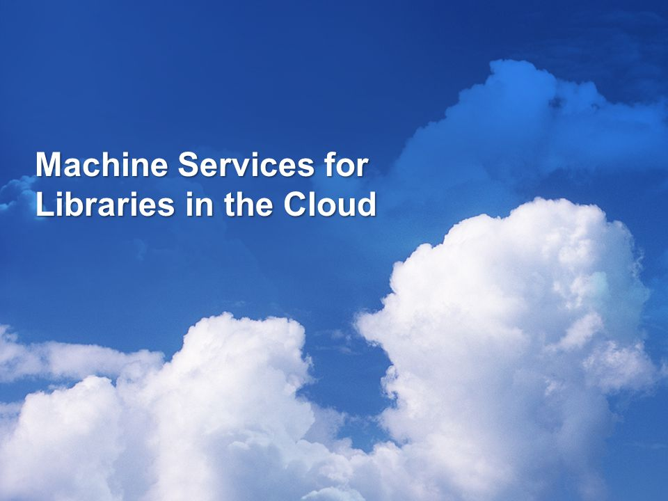 Machine Services for Libraries in the Cloud