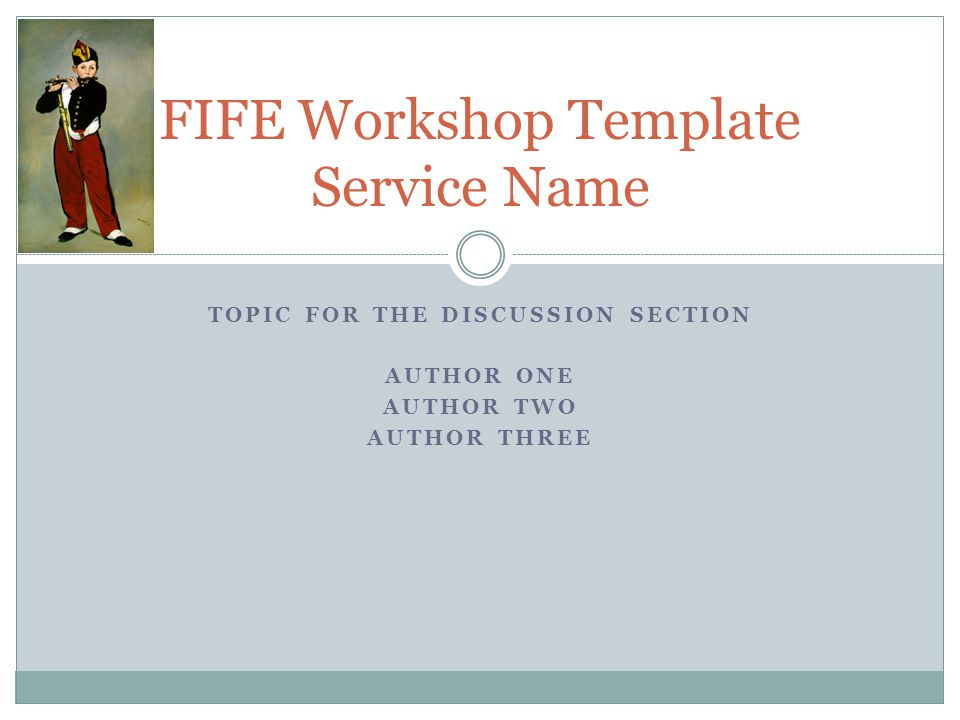 TOPIC FOR THE DISCUSSION SECTION AUTHOR ONE AUTHOR TWO AUTHOR THREE FIFE Workshop Template Service Name