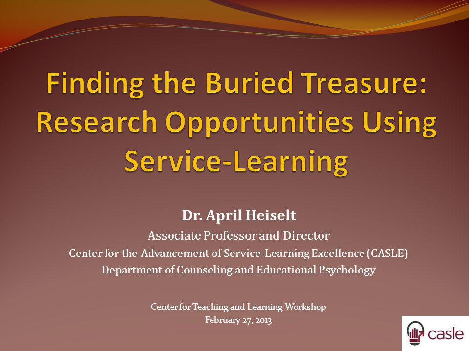 Dr. April Heiselt Associate Professor and Director Center for the Advancement of Service-Learning Excellence (CASLE) Department of Counseling and Educ