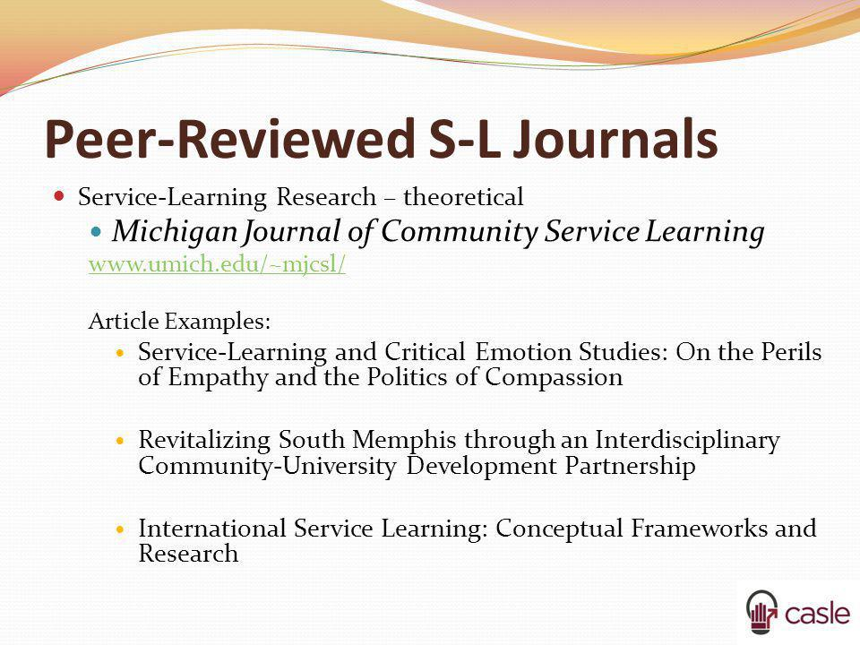 Peer-Reviewed S-L Journals Service-Learning Research – theoretical Michigan Journal of Community Service Learning www.umich.edu/~mjcsl/ Article Exampl