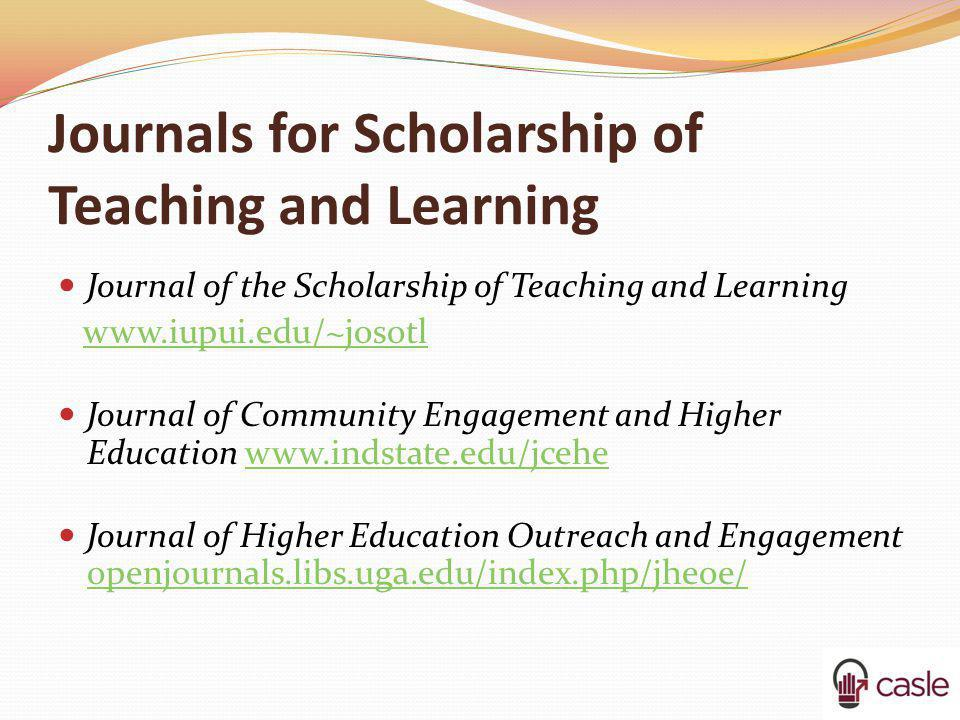 Journals for Scholarship of Teaching and Learning Journal of the Scholarship of Teaching and Learning www.iupui.edu/~josotl Journal of Community Engag