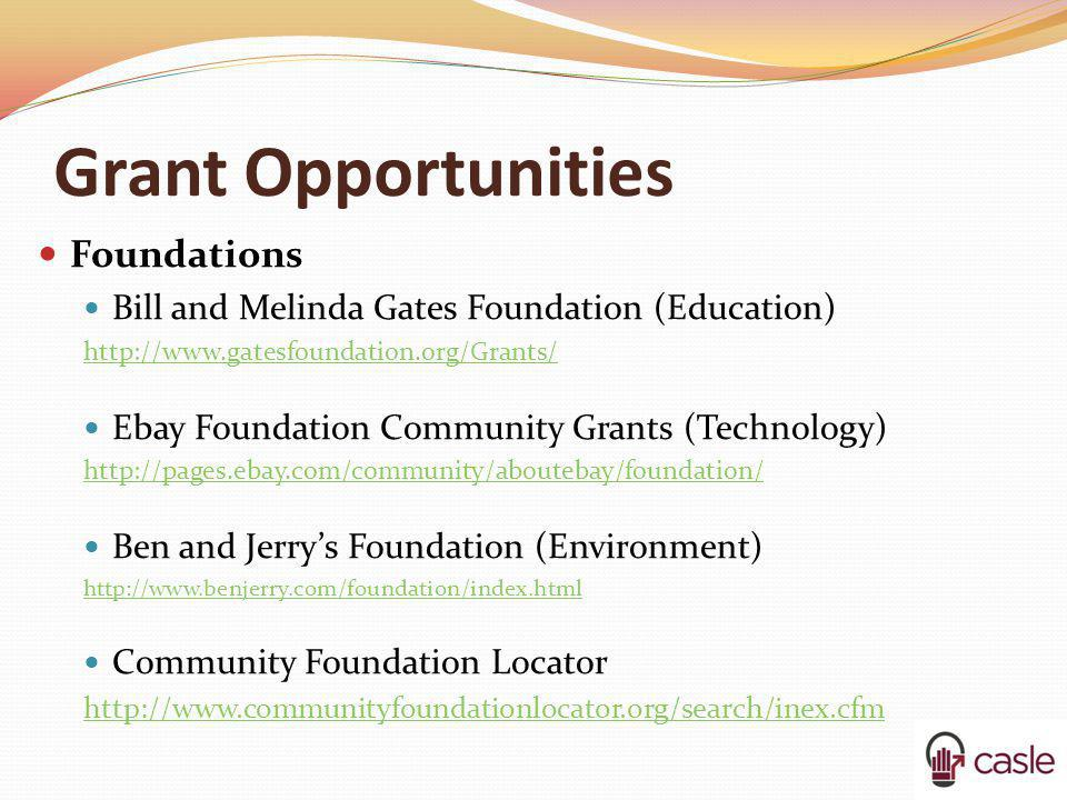 Grant Opportunities Foundations Bill and Melinda Gates Foundation (Education) http://www.gatesfoundation.org/Grants/ Ebay Foundation Community Grants