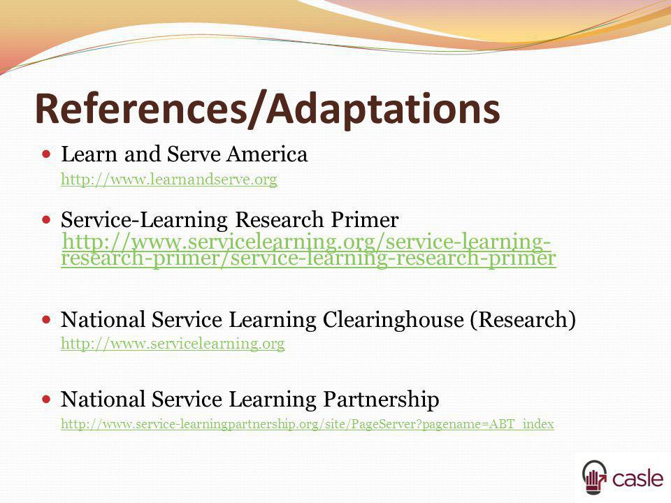 References/Adaptations Learn and Serve America http://www.learnandserve.org Service-Learning Research Primer http://www.servicelearning.org/service-le