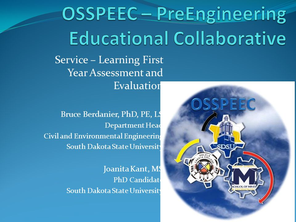 Service – Learning First Year Assessment and Evaluation Bruce Berdanier, PhD, PE, LS Department Head Civil and Environmental Engineering South Dakota State University Joanita Kant, MS PhD Candidate South Dakota State University