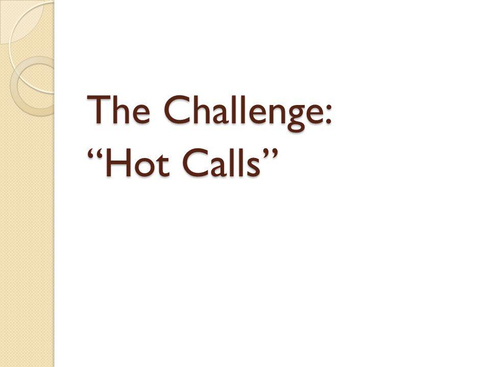 The Challenge: Hot Calls