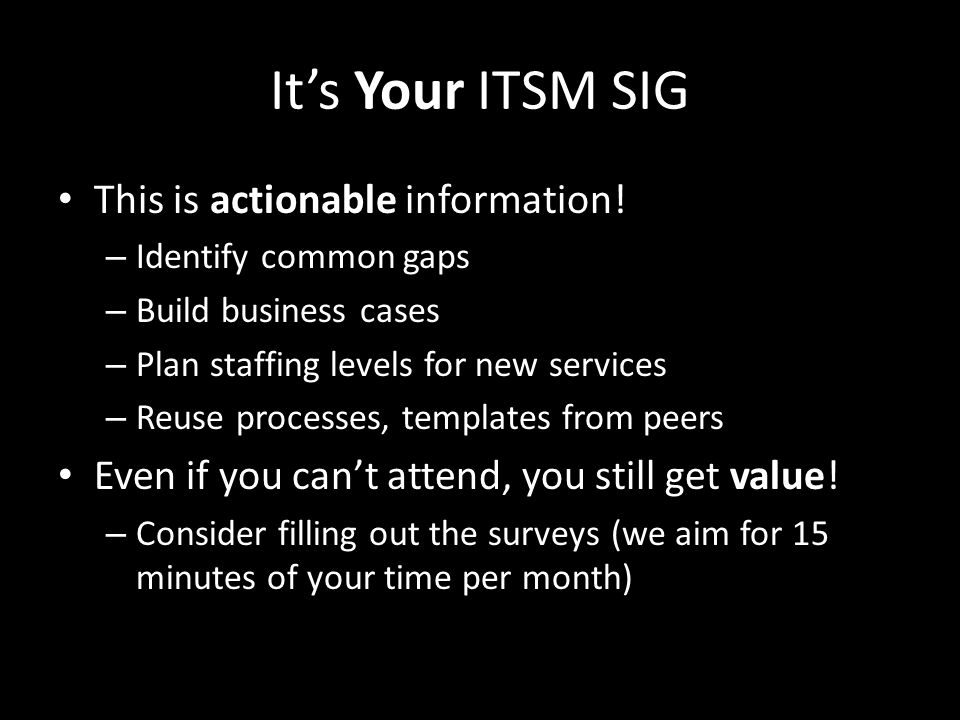 Its Your ITSM SIG This is actionable information.