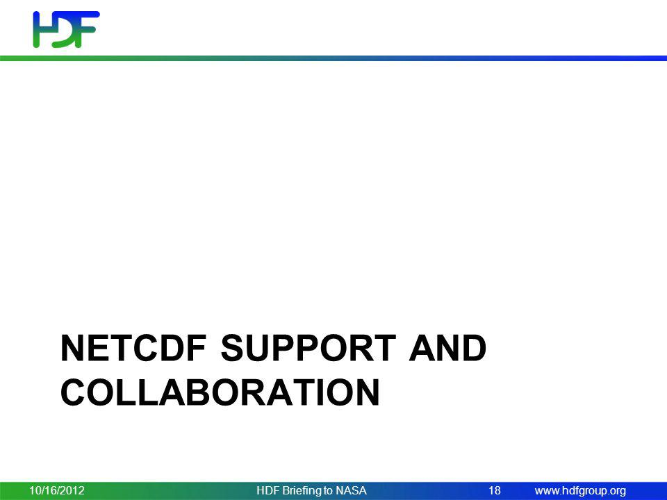 www.hdfgroup.org NETCDF SUPPORT AND COLLABORATION 10/16/2012HDF Briefing to NASA18