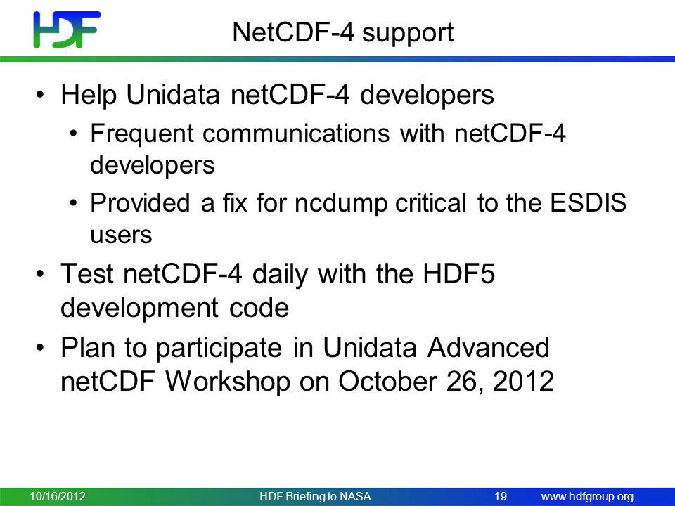 www.hdfgroup.org NetCDF-4 support Help Unidata netCDF-4 developers Frequent communications with netCDF-4 developers Provided a fix for ncdump critical