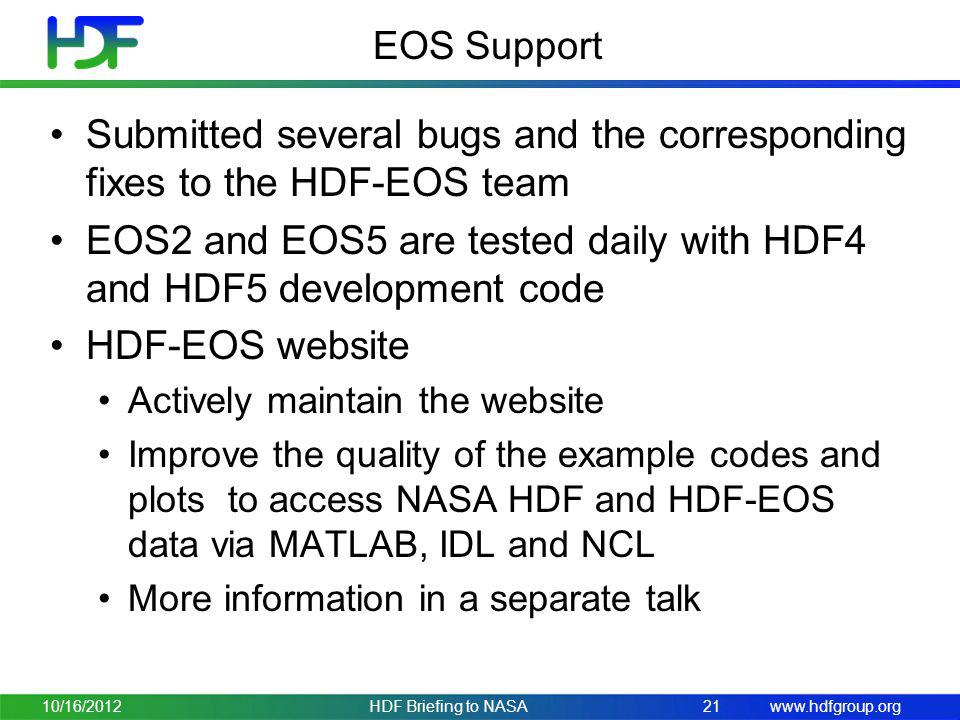 www.hdfgroup.org EOS Support Submitted several bugs and the corresponding fixes to the HDF-EOS team EOS2 and EOS5 are tested daily with HDF4 and HDF5