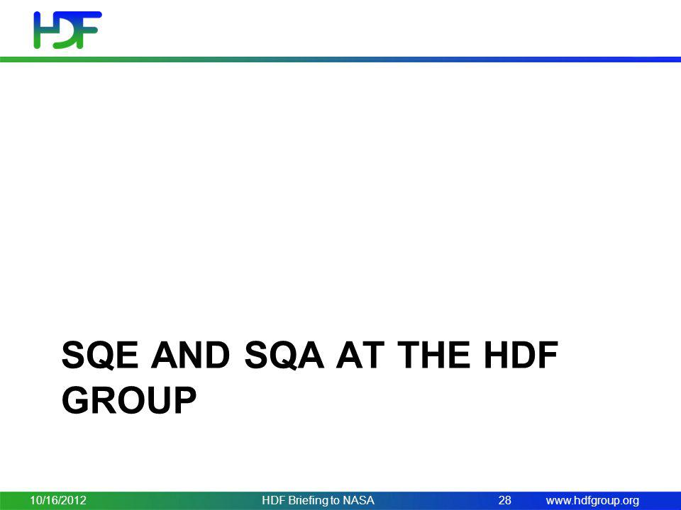www.hdfgroup.org SQE AND SQA AT THE HDF GROUP 10/16/2012HDF Briefing to NASA28