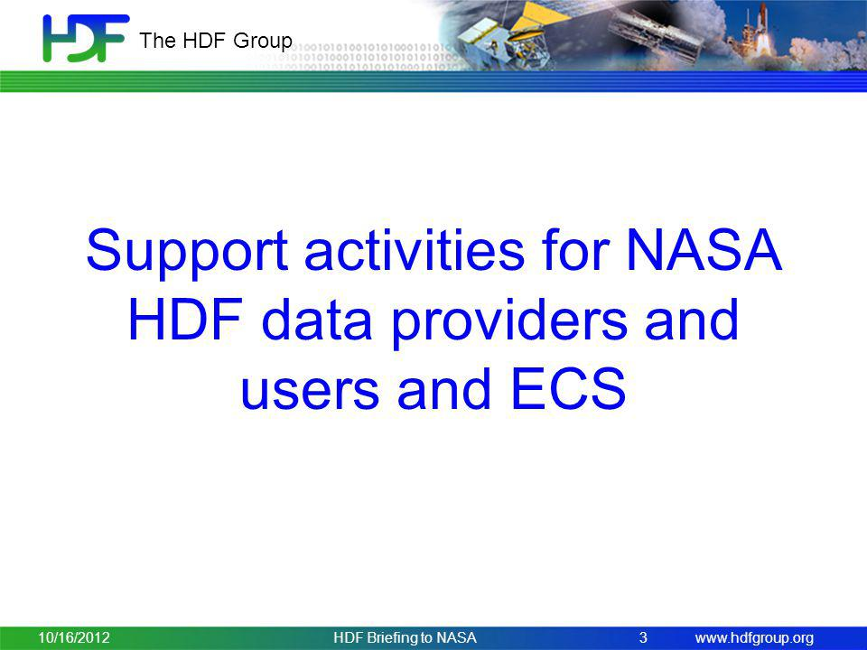 www.hdfgroup.org The HDF Group Support activities for NASA HDF data providers and users and ECS 10/16/2012HDF Briefing to NASA 3