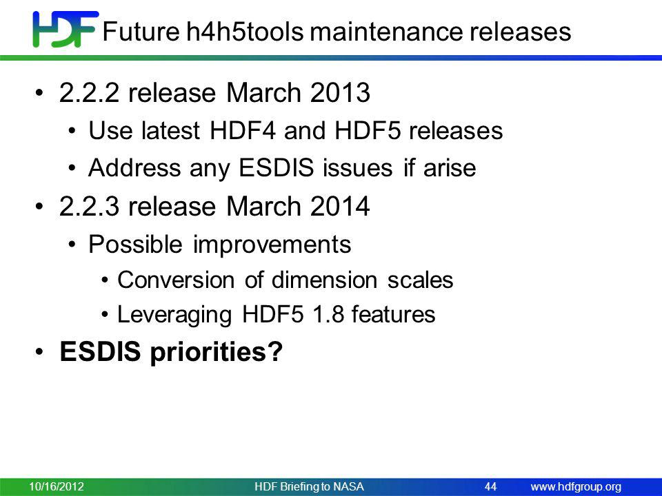 www.hdfgroup.org Future h4h5tools maintenance releases 2.2.2 release March 2013 Use latest HDF4 and HDF5 releases Address any ESDIS issues if arise 2.