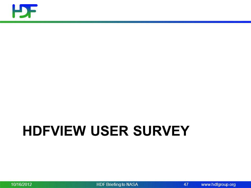 www.hdfgroup.org HDFVIEW USER SURVEY 10/16/2012HDF Briefing to NASA47