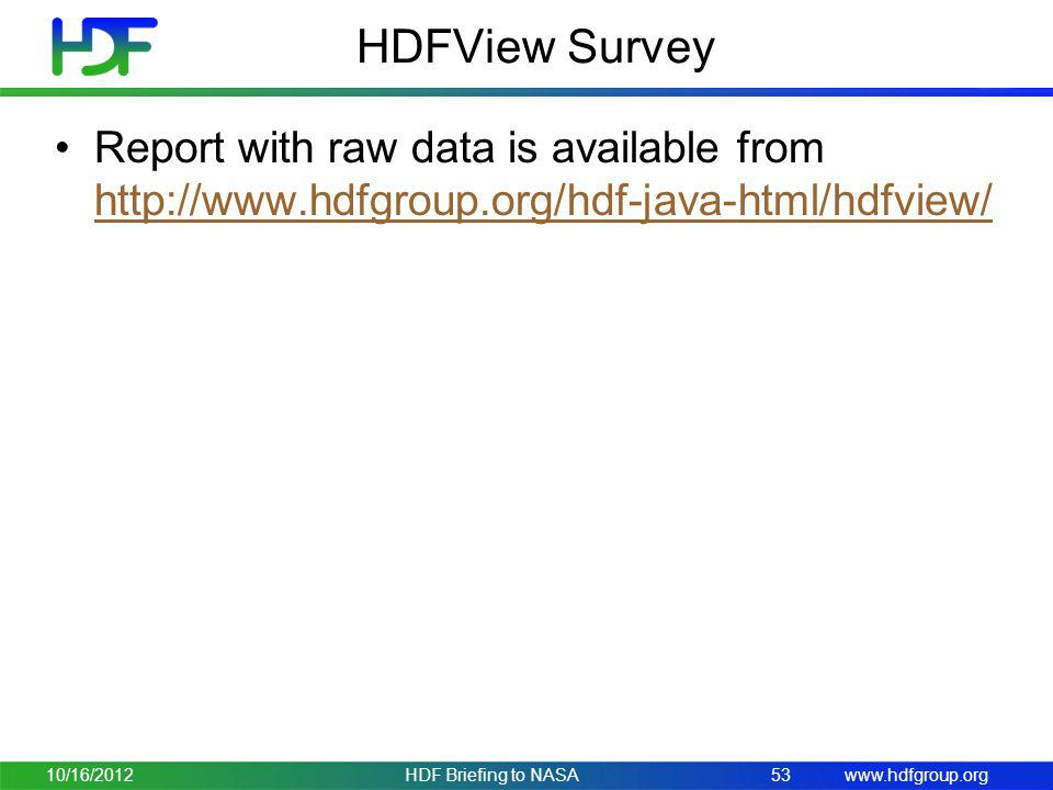www.hdfgroup.org HDFView Survey Report with raw data is available from http://www.hdfgroup.org/hdf-java-html/hdfview/ http://www.hdfgroup.org/hdf-java