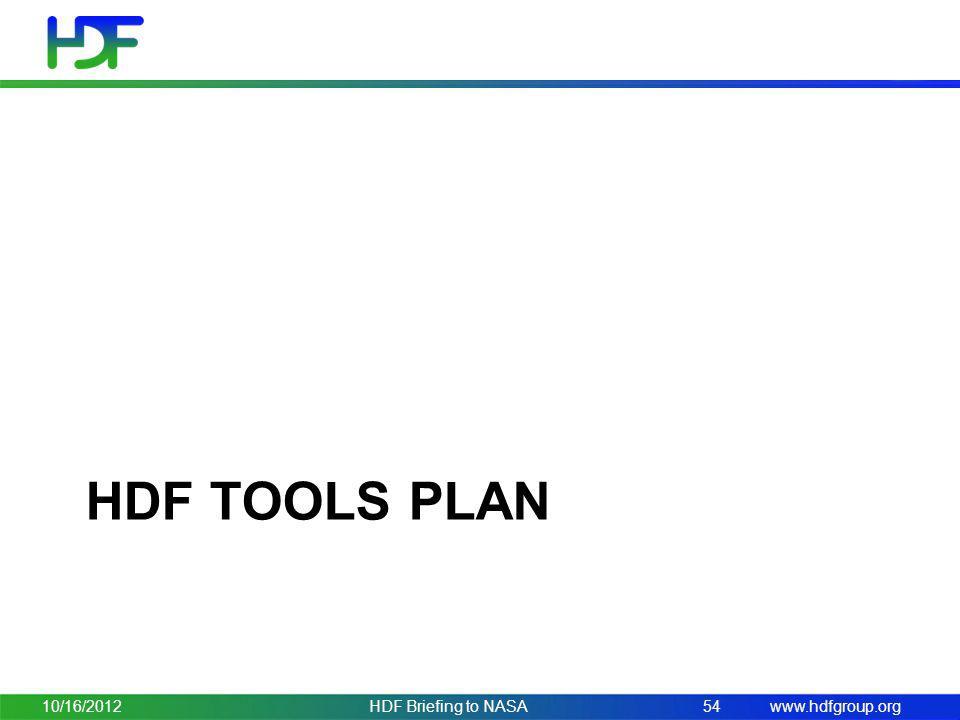 www.hdfgroup.org HDF TOOLS PLAN 10/16/2012HDF Briefing to NASA54