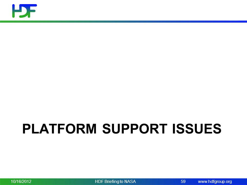 www.hdfgroup.org PLATFORM SUPPORT ISSUES 10/16/2012HDF Briefing to NASA59
