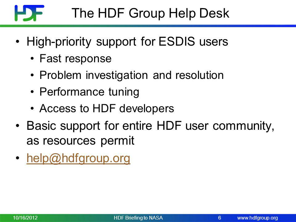 www.hdfgroup.org The HDF Group Help Desk High-priority support for ESDIS users Fast response Problem investigation and resolution Performance tuning A