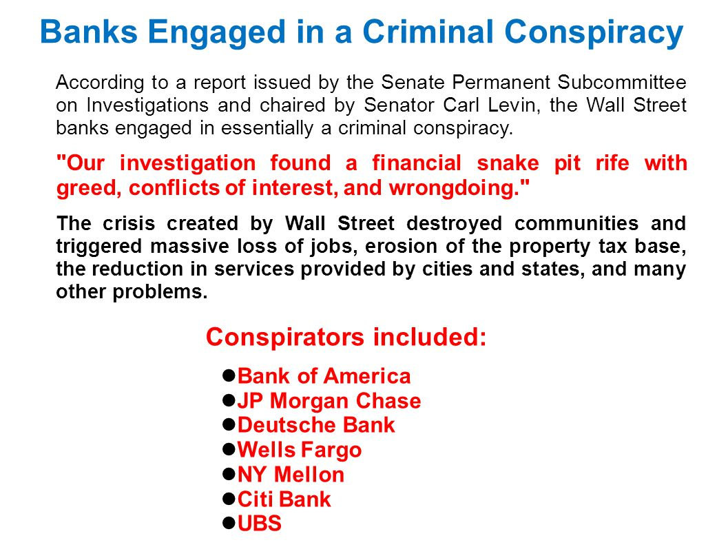 Banks Engaged in a Criminal Conspiracy According to a report issued by the Senate Permanent Subcommittee on Investigations and chaired by Senator Carl