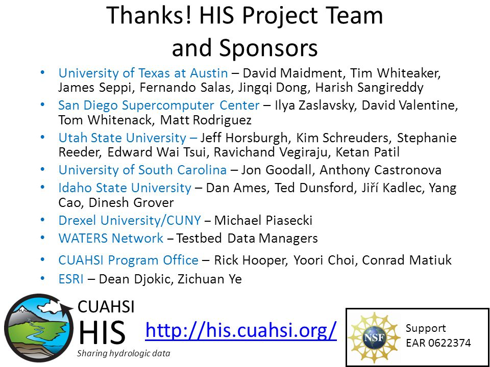 Thanks! HIS Project Team and Sponsors University of Texas at Austin – David Maidment, Tim Whiteaker, James Seppi, Fernando Salas, Jingqi Dong, Harish