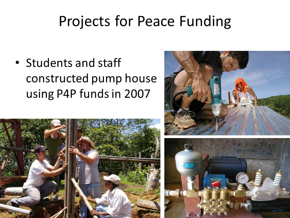 Projects for Peace Funding Students and staff constructed pump house using P4P funds in 2007