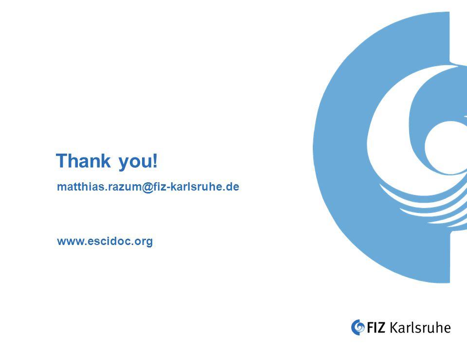 Thank you! matthias.razum@fiz-karlsruhe.de www.escidoc.org