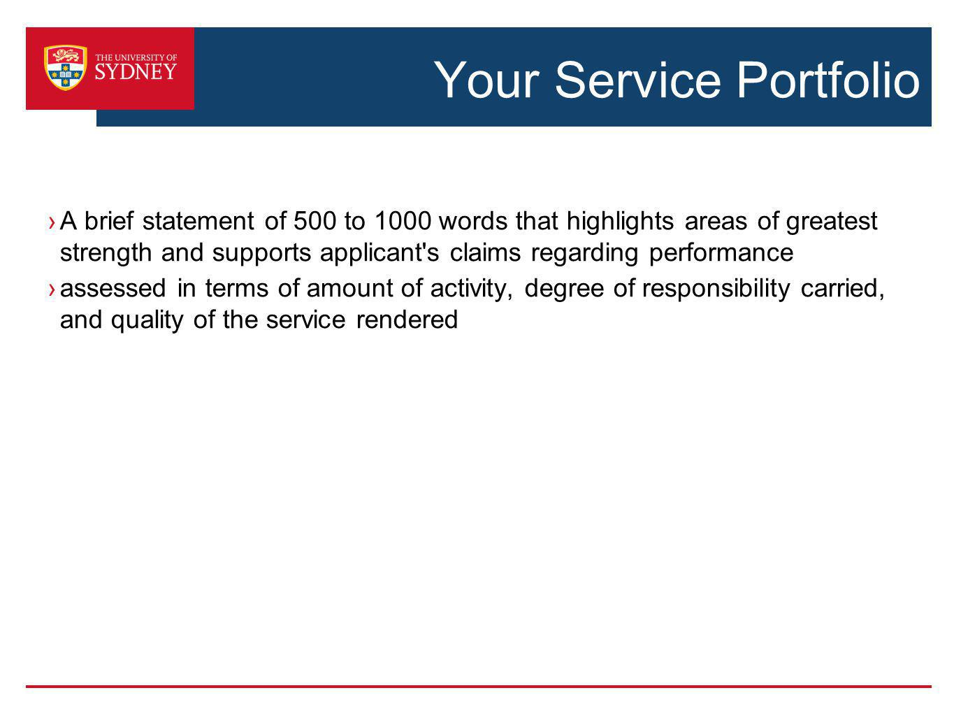Your Service Portfolio A brief statement of 500 to 1000 words that highlights areas of greatest strength and supports applicant s claims regarding performance assessed in terms of amount of activity, degree of responsibility carried, and quality of the service rendered