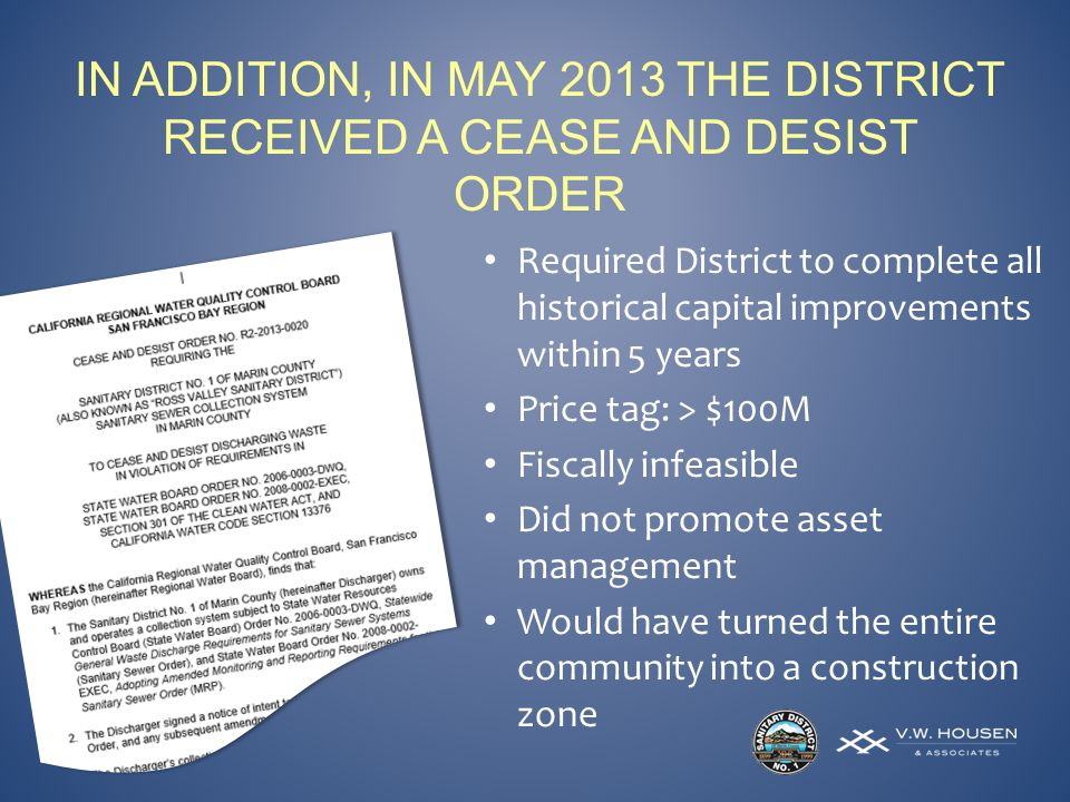 IN ADDITION, IN MAY 2013 THE DISTRICT RECEIVED A CEASE AND DESIST ORDER Required District to complete all historical capital improvements within 5 years Price tag: > $100M Fiscally infeasible Did not promote asset management Would have turned the entire community into a construction zone