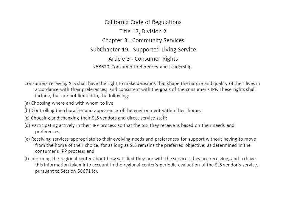 California Code of Regulations Title 17, Division 2 Chapter 3 - Community Services SubChapter 19 - Supported Living Service Article 3 - Consumer Right