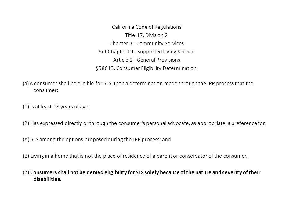 California Code of Regulations Title 17, Division 2 Chapter 3 - Community Services SubChapter 19 - Supported Living Service Article 2 - General Provisions §58613.