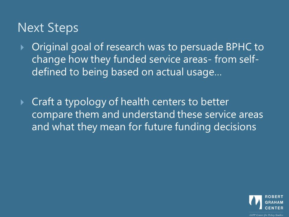 Next Steps Original goal of research was to persuade BPHC to change how they funded service areas- from self- defined to being based on actual usage… Craft a typology of health centers to better compare them and understand these service areas and what they mean for future funding decisions
