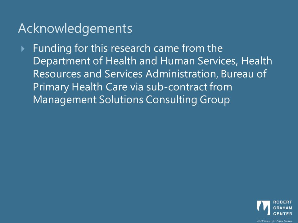 Acknowledgements Funding for this research came from the Department of Health and Human Services, Health Resources and Services Administration, Bureau of Primary Health Care via sub-contract from Management Solutions Consulting Group