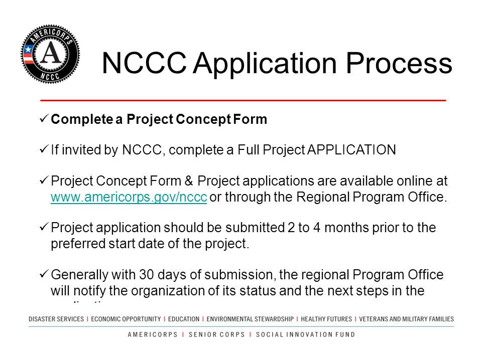 NCCC Application Process Complete a Project Concept Form If invited by NCCC, complete a Full Project APPLICATION Project Concept Form & Project applic