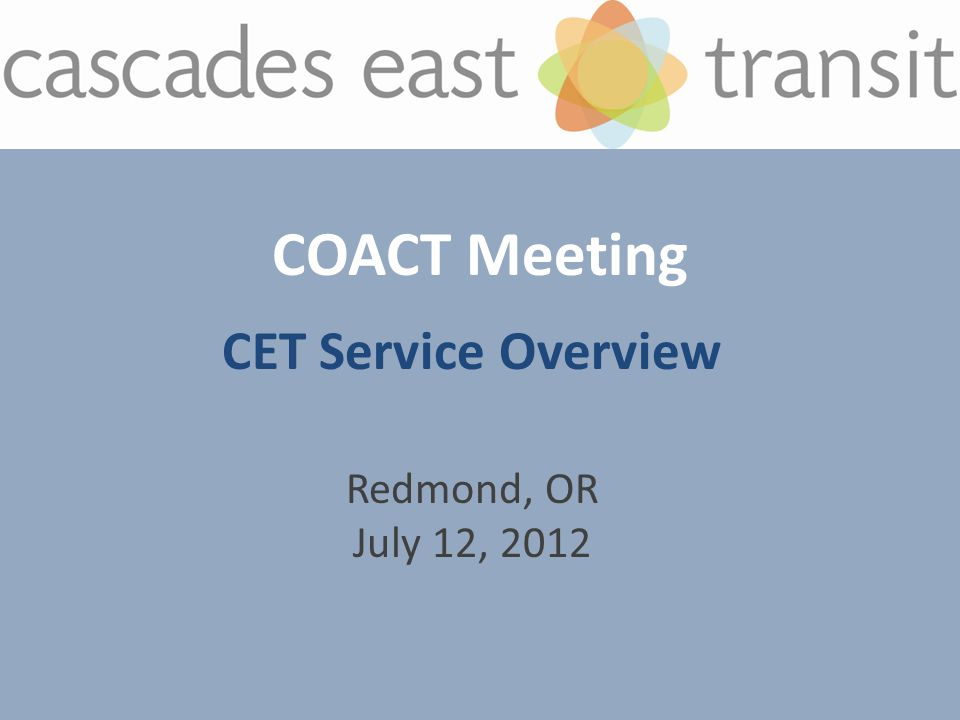 COACT Meeting CET Service Overview Redmond, OR July 12, 2012