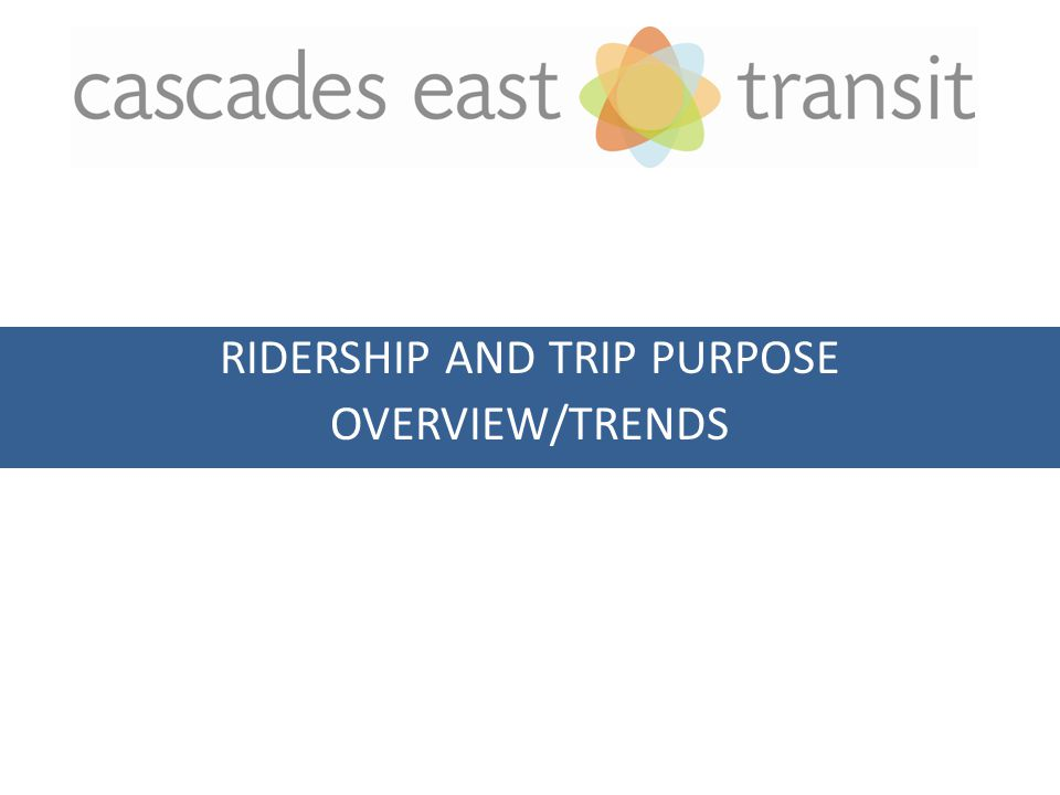 RIDERSHIP AND TRIP PURPOSE OVERVIEW/TRENDS