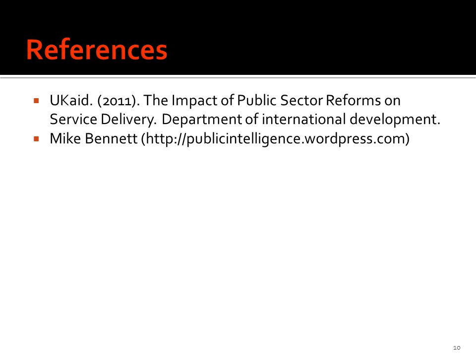 UKaid. (2011). The Impact of Public Sector Reforms on Service Delivery. Department of international development. Mike Bennett (http://publicintelligen