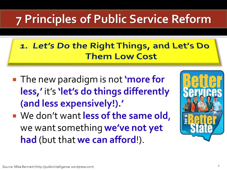 The new paradigm is not more for less, its lets do things differently (and less expensively!). We dont want less of the same old, we want something we