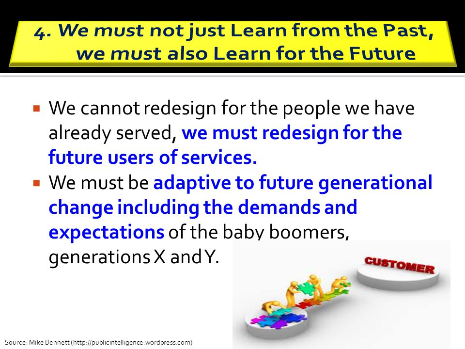 We cannot redesign for the people we have already served, we must redesign for the future users of services. We must be adaptive to future generationa