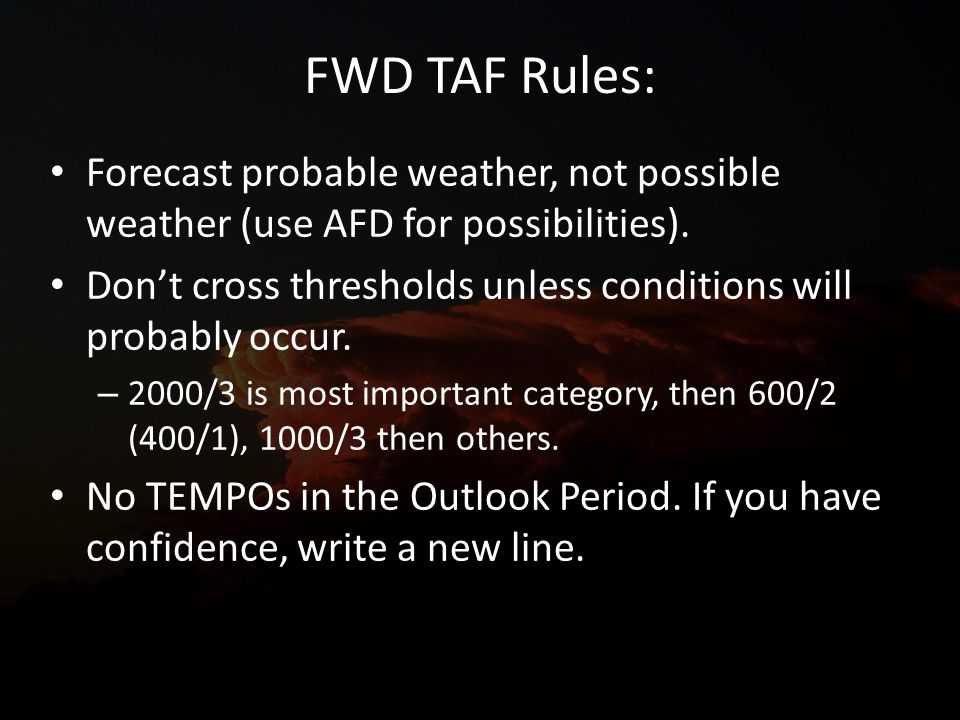 FWD TAF Rules: Forecast probable weather, not possible weather (use AFD for possibilities).