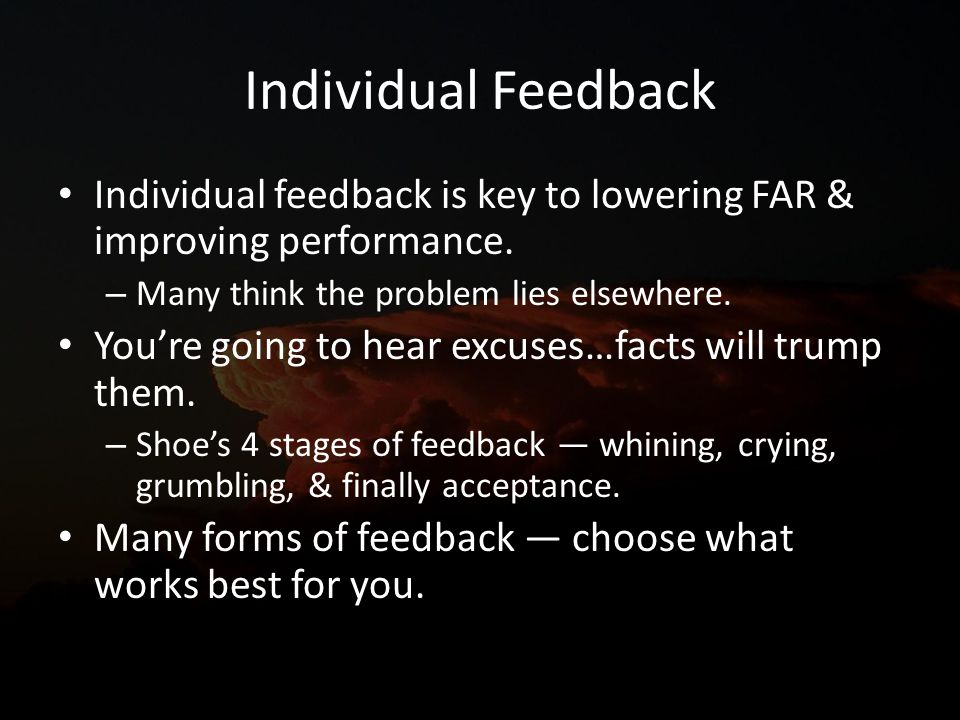Individual Feedback Individual feedback is key to lowering FAR & improving performance.