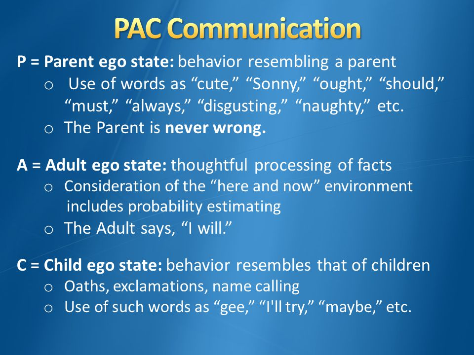 P = Parent ego state: behavior resembling a parent o Use of words as cute, Sonny, ought, should, must, always, disgusting, naughty, etc.