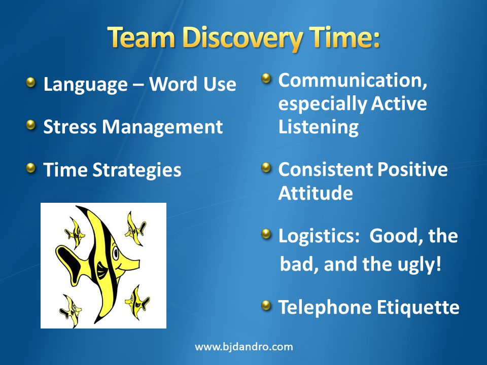 Communication, especially Active Listening Consistent Positive Attitude Logistics: Good, the bad, and the ugly.