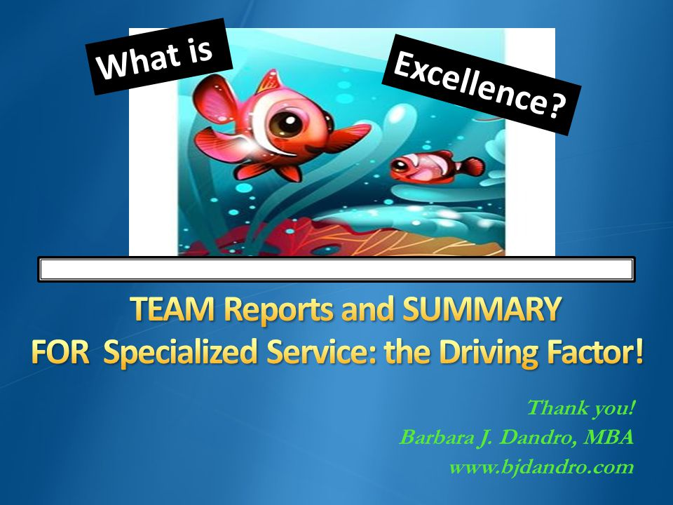 What is Excellence? Thank you! Barbara J. Dandro, MBA www.bjdandro.com